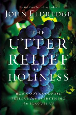 Image for The Utter Relief of Holiness: How Gods Goodness Frees Us from Everything that Plagues Us