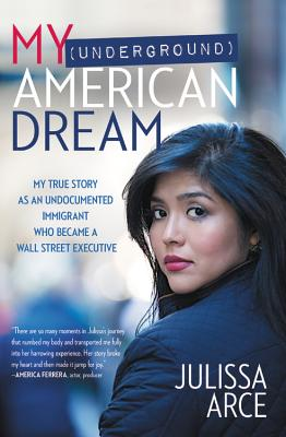Image for My (Underground) American Dream: My True Story as an Undocumented Immigrant Who Became a Wall Street Executive