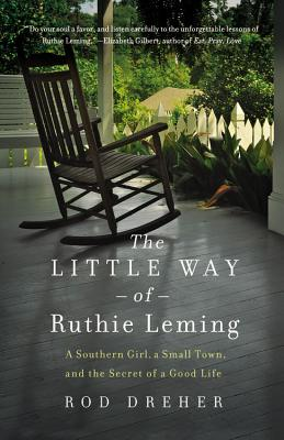 The Little Way of Ruthie Leming: A Southern Girl, a Small Town, and the Secret of a Good Life, Rod Dreher