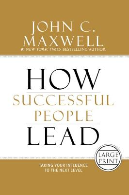 How Successful People Lead: Taking Your Influence to the Next Level, Maxwell, John C.