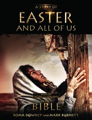 STORY OF EASTER AND ALL OF US: BASED ON THE HIT TV MINISERIES 'THE BIBLE', DOWNEY, ROMA