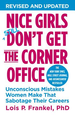 NICE GIRLS DON'T GET THE CORNER OFFICE: UNCONSCIOUS MISTAKES THAT WOMEN MAKE THAT SABOTAGE ..., FRANKEL, LOIS P.