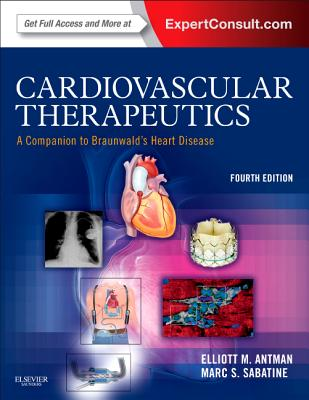 Cardiovascular Therapeutics - A Companion to Braunwald's Heart Disease: Expert Consult - Online and Print, 4e, Elliott M. Antman MD (Author)