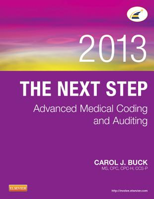 The Next Step: Advanced Medical Coding and Auditing, 2013 Edition, Carol J. Buck MS CPC CPC-H CCS-P (Author)