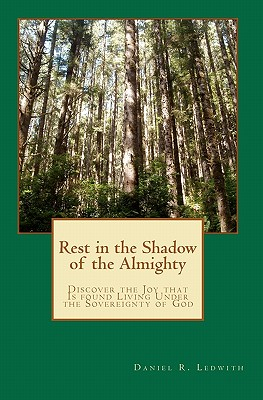Image for Rest in the Shadow of the Almighty: Discover the Joy that Is found Living Under the Sovereignty of God