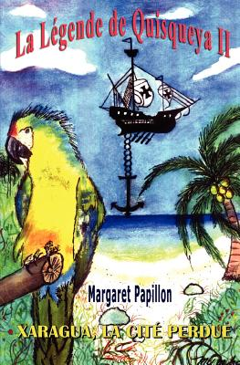 La L�gende de Quisqueya II: Xaragua, la cit� perdue (French Edition), Papillon, Margaret
