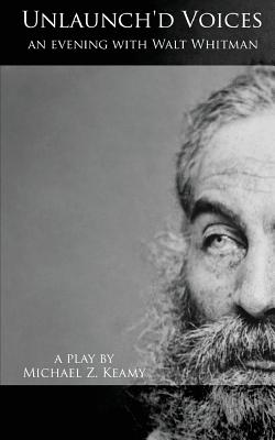 Image for Unlaunch'd Voices An Evening with Walt Whitman