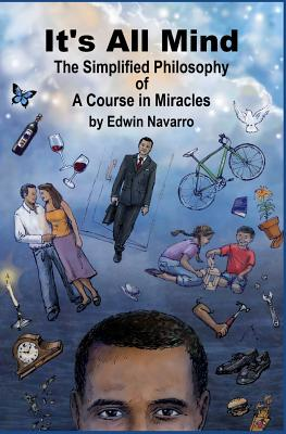 It's All Mind: The Simplified Philosophy of A Course in Miracles, Navarro, Edwin
