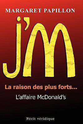 J'M, la raison des plus forts... l'affaire McDonald's (French Edition), Papillon, Margaret