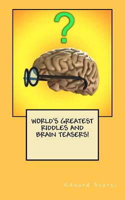 World's Greatest Riddles and Brain Teasers!, Scarzi, Edward