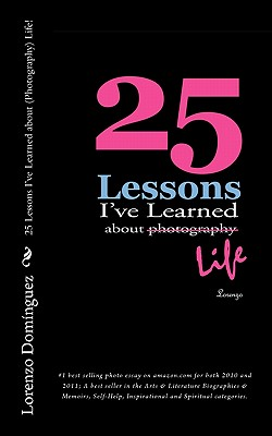25 Lessons I've Learned about Photography...Life, Lorenzo Dom�nguez
