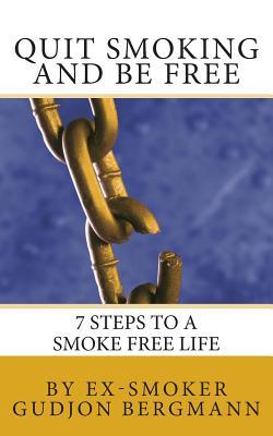 Quit Smoking and Be Free: 7 Steps to a Smoke Free Life, Bergmann, Gudjon