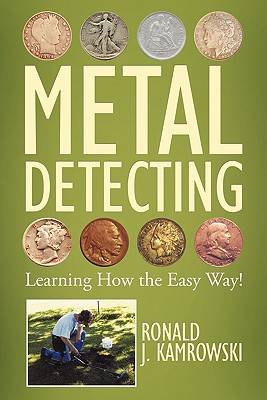 Metal Detecting - Learning How The Easy Way!, Kamrowski, Ronald J