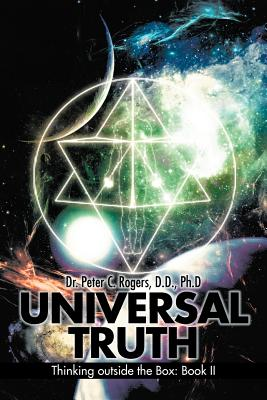 Universal Truth: Thinking Outside The Box: Book ll, Rogers D.D.,, Dr. Peter C.