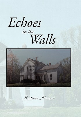 Echoes In The Walls, Katrina Morgan (Author)