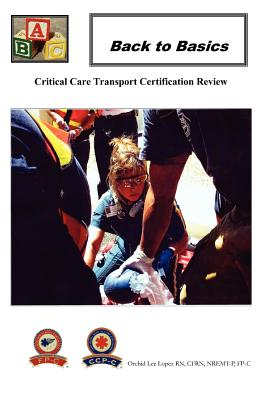 Back To Basics: Critical Care Transport Certification Review, Lopez, Orchid Lee