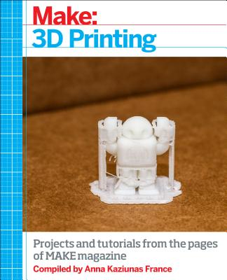 Image for Make: 3D Printing: The Essential Guide to 3D Printers