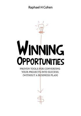 Winning Opportunities: Proven tools for converting your projects into success (without a business plan) - Black and white edition, Raphael H. Cohen