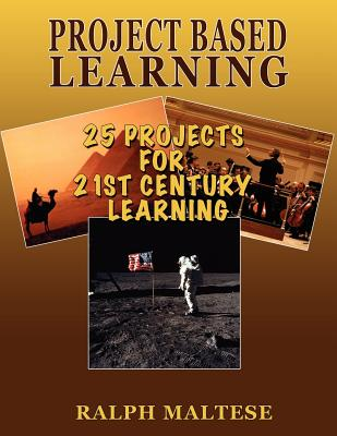 Project Based Learning: 25 Projects for 21st Century Learning, Maltese, Ralph