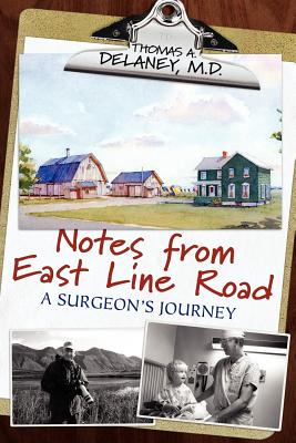 Notes from East Line Road: A Surgeon's Journey, Delaney M. D., Thomas A.