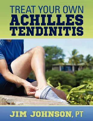Treat Your Own Achilles Tendinitis, Jim Johnson