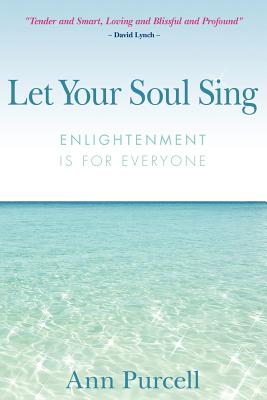 Let Your Soul Sing: Enlightenment is for Everyone, Purcell, Ann
