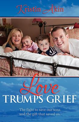 Love Trumps Grief: The Fight to Save Our Sons and the Gift That Saved Us, Akin, Kristin