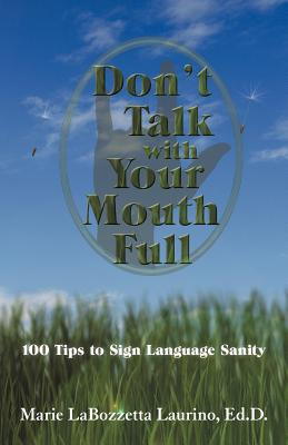 Don't Talk With Your Mouth Full: 100 Tips to Sign Language Sanity, Laurino, Marie LaBozzetta