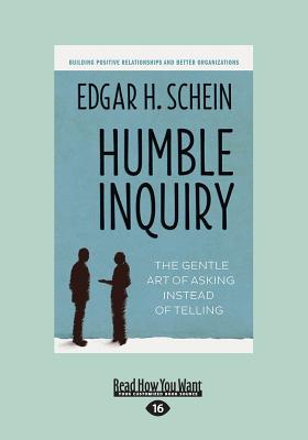 Humble Inquiry: The Gentle Art of Asking Instead of Telling, H.Schein, Edgar
