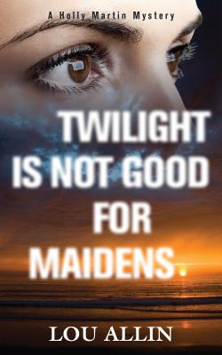Image for Twilight Is Not Good for Maidens: A Holly Martin Mystery
