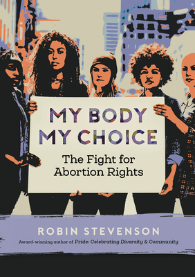 Image for My Body My Choice: The Fight for Abortion Rights (Orca Issues)