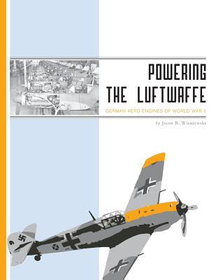 Powering the Luftwaffe: German Aero Engines of World War II, Wisniewski, Jason R.
