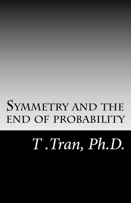 Symmetry and the end of probability, Tran Ph.D., T