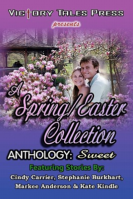 A Spring/Easter Collection Anthology: Sweet, Carrier, Cindy; Burkhart, Stephanie; Anderson, Markee; Kindle, Kate