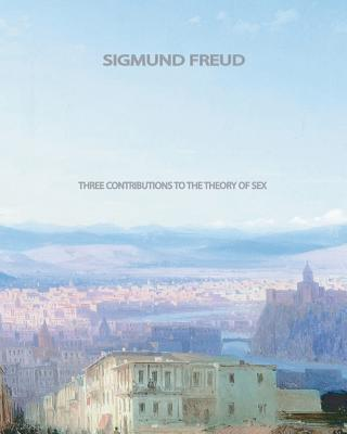 Three Contributions to the Theory of Sex, Freud, Sigmund