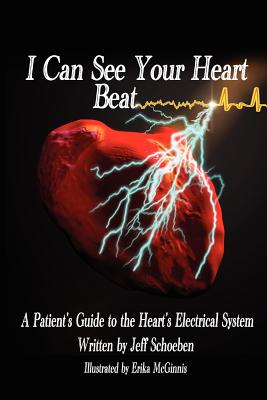 I Can See Your Heartbeat: A Patient's Guide to the Heart's Electrical System, Schoeben, Jeff