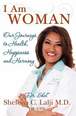 I Am Woman: Our Journeys to Health, Happiness and Harmony, Lalji M.D., Shelena C.