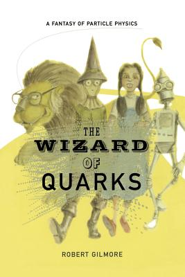 The Wizard of Quarks: A Fantasy of Particle Physics, Gilmore, Robert
