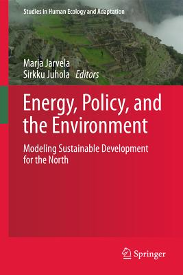 Image for Energy, Policy, and the Environment: Modeling Sustainable Development for the North (Studies in Human Ecology and Adaptation)