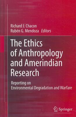 Image for The Ethics of Anthropology and Amerindian Research: Reporting on Environmental Degradation and Warfare