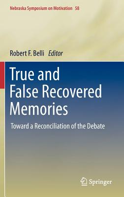 Image for True and False Recovered Memories: Toward a Reconciliation of the Debate (Nebraska Symposium on Motivation)