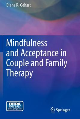 Mindfulness and Acceptance in Couple and Family Therapy, Gehart, Diane R.