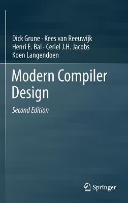 Modern Compiler Design, Grune, Dick; van Reeuwijk, Kees; Bal, Henri E.; Jacobs, Ceriel J.H.; Langendoen, Koen
