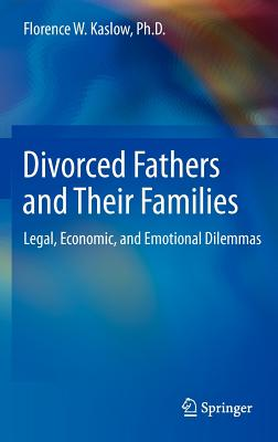 Divorced Fathers and Their Families: Legal, Economic, and Emotional Dilemmas, Kaslow, Florence W.