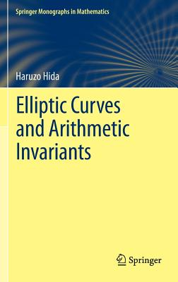 Elliptic Curves and Arithmetic Invariants (Springer Monographs in Mathematics), Hida, Haruzo