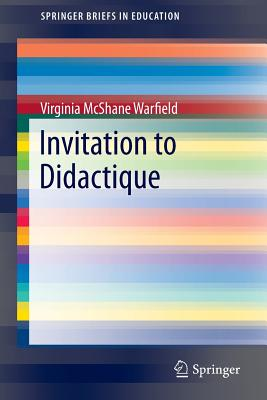 Invitation to Didactique (SpringerBriefs in Education), Warfield, Virginia McShane