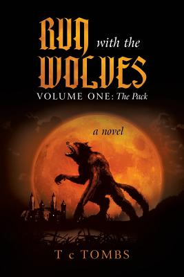 Run with the Wolves: Volume One: The Pack, TOMBS, T c