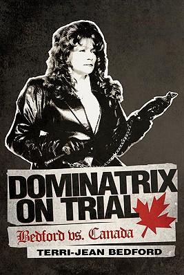 Dominatrix On Trial: Bedford vs. Canada, Bedford, Terri-Jean