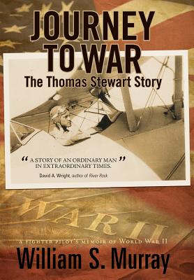 Image for JOURNEY TO WAR : THE THOMAS STEWART STORY :A FIGHTER PILOT'S MEMOIR OF WORLD WAR II