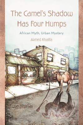 The Camel's Shadow Has Four Humps: African Myth, Urban Mystery, Khalifa, Akmed